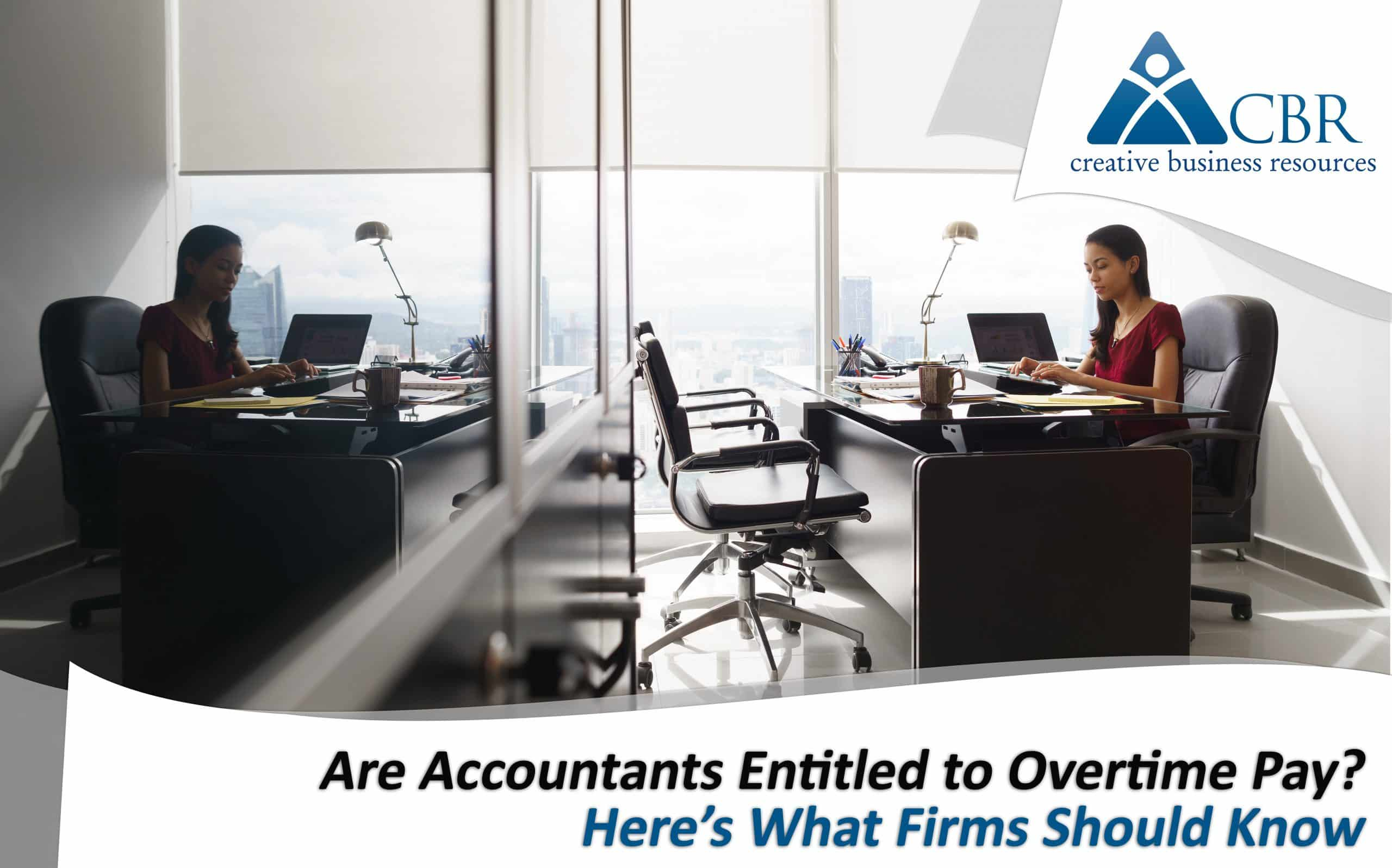 Are Accountants Entitled to Overtime Pay? Here's What Firms Should Know