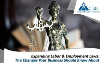 Expanding Labor & Employment Laws: The Changes Your Business Should Know About